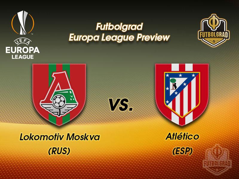 Lokomotiv Moscow vs Atlético Madrid – Europa League – Preview